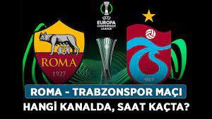 Roma - Trabzonspor maçı hangi kanalda, saat kaçta? - Haberler - Diriliş  Postası