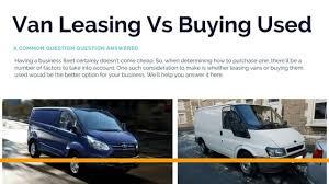 Van Leasing Vs Buying Used Your Car Choice