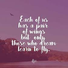 Dream To Fly Quotes Best Of Each Of Us Has A Pair Of Wings But Only Those Who Dream Of Learning To