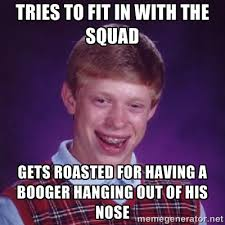 Tries to fit in with the squad gets roasted for having a booger ... via Relatably.com
