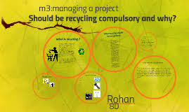 should be recycling compulsory and why by rohan mohanadas on prezi