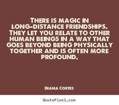 Quotes About Friendship Long Distance Quote about friendship There is magic in longdistance friendships 36