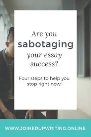 blog joinedupwriting online are you sabotaging your essay success