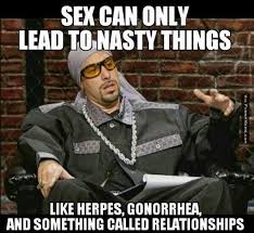 Funny memes - Sex can only lead to nasty things | FunnyMeme.com via Relatably.com