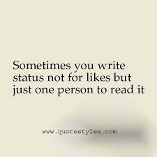 Status Quotes Custom Sometimes You Write Status Not For Likes But Just One Person To Read