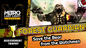 Save The Light Trophy Guide Metro Last Light Redux Forest Guardian Achievement Trophy Guide Save The Bear From Watchmen
