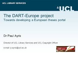 ucl library services the dart europe project towards developing a  1 ucl library services the dart europe project towards developing a european theses portal dr paul ayris director of ucl library services and ucl copyright
