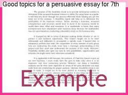 good topics for persuasive essays good topics for a persuasive essay for 7th graders essay help