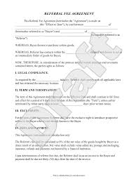 This referral agreement does not grant exclusive rights to the agent to act as referrer on behalf of the company and the agent shall have no rights under any other agreements entered into by the. Free Referral Fee Agreement Free To Print Save Download