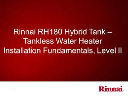 rinnai america also provides the following websites for support 1 rinnai rh180 hybrid tank tankless water heater installation fundamentals level ii