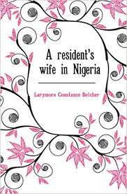 A resident's wife in Nigeria: Larymore Constance Belcher: Amazon ...