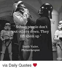 Darth Vader Quotes Impressive Strong People Don't Put Others Down They Lift Them Up Darth Vader