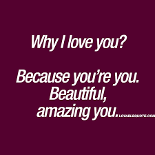 Amazing Beautiful Quotes Best of Why I Love You Because You're You Beautiful Amazing You Love Quote