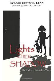 Takari Lee Book Lights To A Shadow Cool Lights To Her Shadow The Takari Christie Story Takari Christie Lee