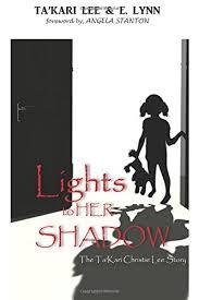 Takari Lee Book Lights To A Shadow Cool Lights To Her Shadow The Takari Christie Story Takari Christie Lee
