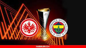 Eintracht Frankfurt Fenerbahçe maçı ne zaman? Eintracht Frankfurt Fenerbahçe  Avrupa Ligi maçı hangi kanalda, saat kaçta? - Haberler
