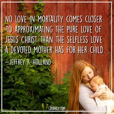 Inspirational Quotes Mothers 54 Awesome Elder Jeffrey R Holland Quote From The October 24 General