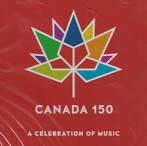 Canada 150: A Celebration of Music - Now & Next