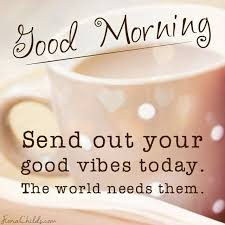Good Morning Positive Vibes Quotes Best Of DavidJIrvine On Twitter Good Morning Send Out Your Good Vibes