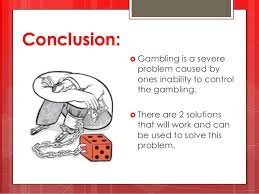 gambling powerpoint 7 conclusion  gambling is a severe problem