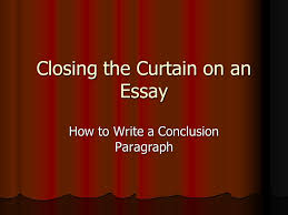 closing the curtain on an essay how to write a conclusion 1 closing the curtain on an essay how to write a conclusion paragraph
