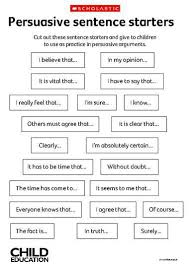 persuasive writing starting words that you will easy to this is a sheet that contains persuasive sentence starters cut the sentence starters our and give to children to use while writing their persuasive