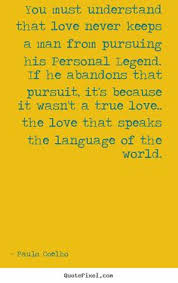 paulo coelho quote on moving forward paulo coelho move forward  if he abandons that pursuit it s because it wasn t a true love the love that speaks the language of the world
