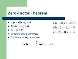 3 zero factor theorem if x r x s 0 then x r 0 x s 0 where r and s are roots solutions to equation are