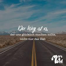 Der Weg Ist Es Der Uns Glücklich Machen Sollte Nicht Nur Das Ziel