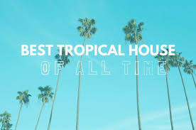 best tropical house songs