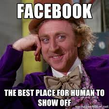 facebook the best place for human to show off - willywonka | Meme ... via Relatably.com