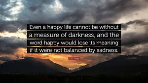 Cg Jung Quote Even A Happy Life Cannot Be Without A Measure Of