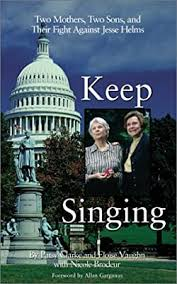 Keep Singing: Two Mothers, Two Sons, and Their Fight Against Jesse Helms:  Clarke, Patsy, Vaughn, Eloise: 9781555835729: Amazon.com: Books
