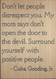 don t let people disrespect you my mom