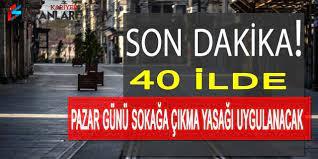 Son Dakika! 40 İlde Pazar Günü Sokağa Çıkma Yasağı Uygulanacak