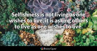 Christian Quotes On Selfishness Best of Selfishness Quotes BrainyQuote