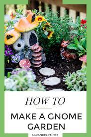 how to make a gnome garden a grande life