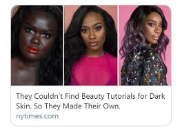 what if you had dark skin and most of the videos showed lighter skinned women applying hues that would make you look as if you had a black eye