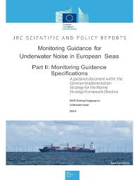 Monitoring Guidance for <b>Underwater</b> Noise in European Seas- Part II