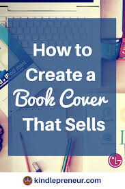 book cover design how to make a book cover cover art create a book cover book marketing tips sell more books covers that sell self publishing