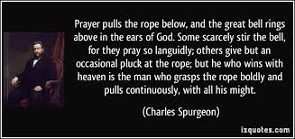 Spurgeon Quotes Classy Prayer Pulls The Rope Below And The Great Bell Rings Above In The