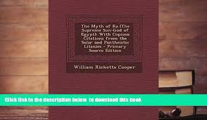 Audiobook The Myth Of Ra The Supreme Sun God Of Egypt With Copious Citations From The Solar