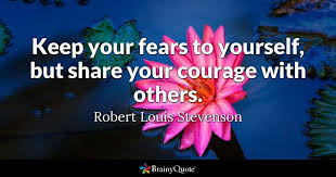 Quotes About Courage Awesome Keep Your Fears To Yourself But Share Your Courage With Others
