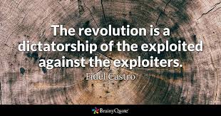 Fidel Castro Quotes 59 Inspiration The Revolution Is A Dictatorship Of The Exploited Against The