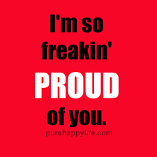 Proud Of You Quotes Gorgeous Life Quotes I'm So Freakin' PROUD Of You