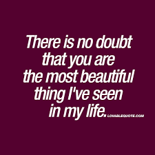 Most Beautiful Romantic Quotes Best of There Is No Doubt That You Are The Most Beautiful Thing I've Seen In