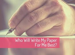 who will write my paper for me best essay writing secret who will write my paper for me best