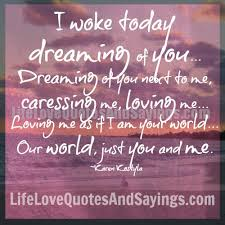 Dreaming Of You Love Quotes Best of I Woke Today Dreaming Of You