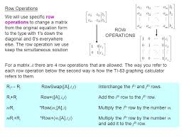 row operations we will use specific row operations to change a matrix from the original equation