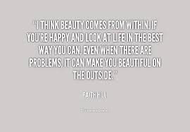 Beauty Comes From Within Quotes Best Of Quotes About Beauty Comes From Within 24 Quotes